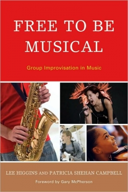 Campbell, P.S. and Lee Higgins, 2010.  Free to Be Musical: Group Improvisation in Music.  Lanham MD: Rowman and Littlefield.
