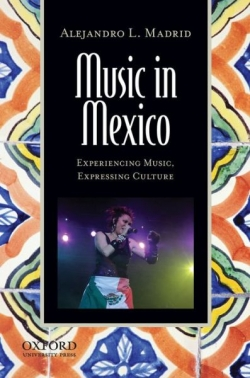Madrid, Alejandro, 2013.  Music in Mexico.  Bonnie C. Wade and Patricia Shehan Campbell, editors. New York: Oxford University Press.