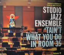 CD by the Studio Jazz Ensemble: 'Tain't What You Do in Room 35