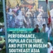 Performance, Popular Culture, and Piety in Muslim Southeast Asia